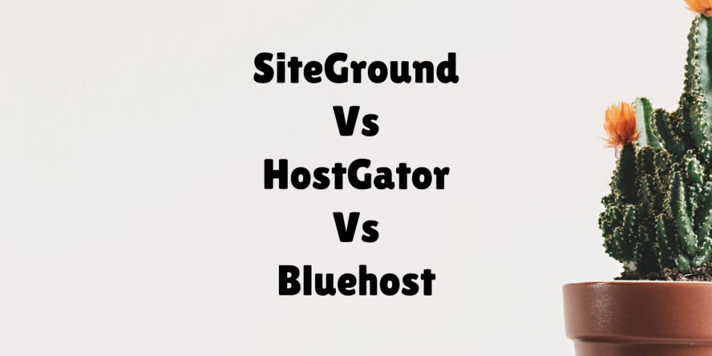 SiteGround Vs HostGator Vs Bluehost