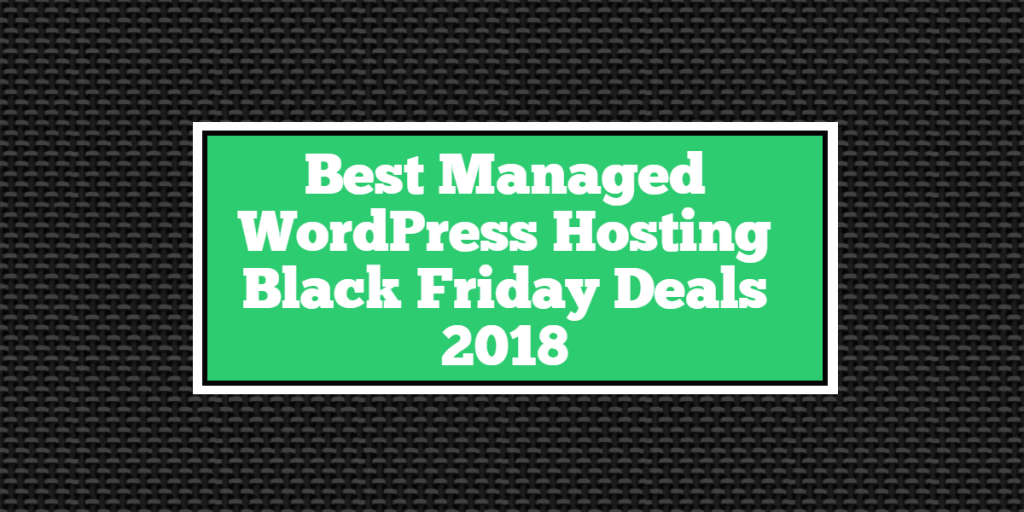 Best Managed WordPress Hosting Black Friday Deals 2018