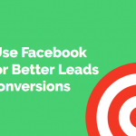 Why Use Facebook Ads For Better Leads and Conversions 3