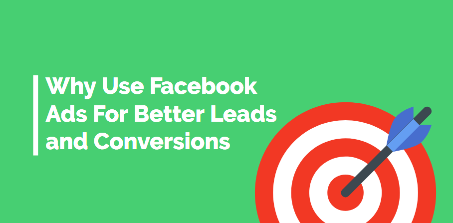 Why Use Facebook Ads For Better Leads and Conversions 1